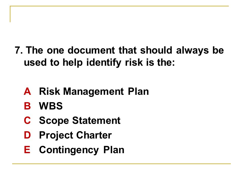 7. The one document that should always be used to help identify risk is the: