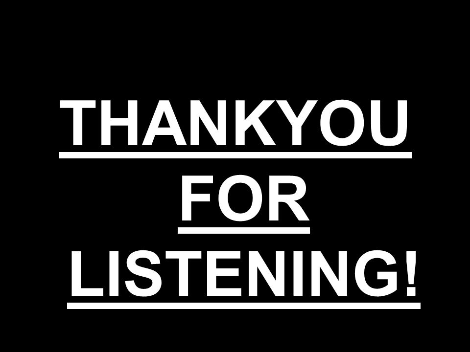 THANKYOU FOR LISTENING!