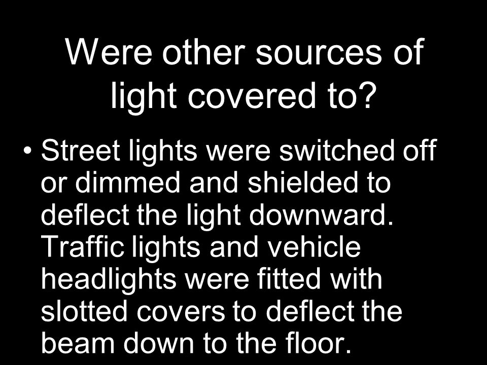 Were other sources of light covered to