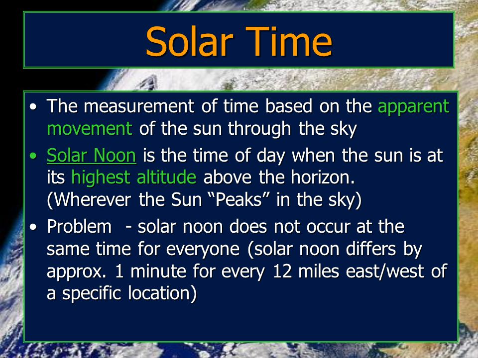 Solar Time The measurement of time based on the apparent movement of the sun through the sky.