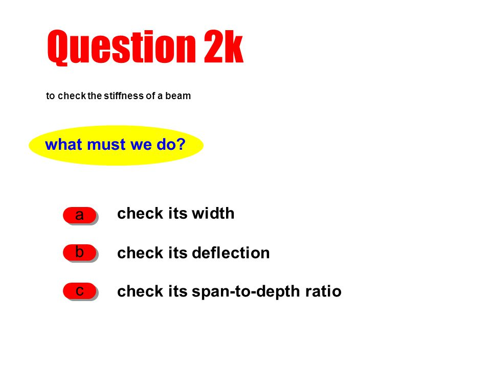 Question 2k what must we do a check its width b check its deflection