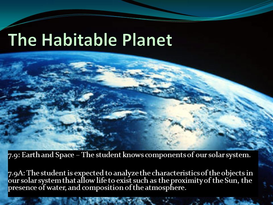 The Habitable Planet 7.9: Earth and Space – The student knows components of our solar system.