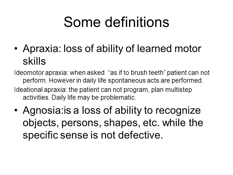 Some definitions Apraxia: loss of ability of learned motor skills