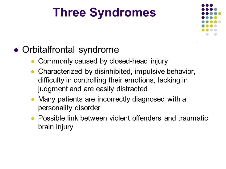 Three Syndromes Orbitalfrontal syndrome