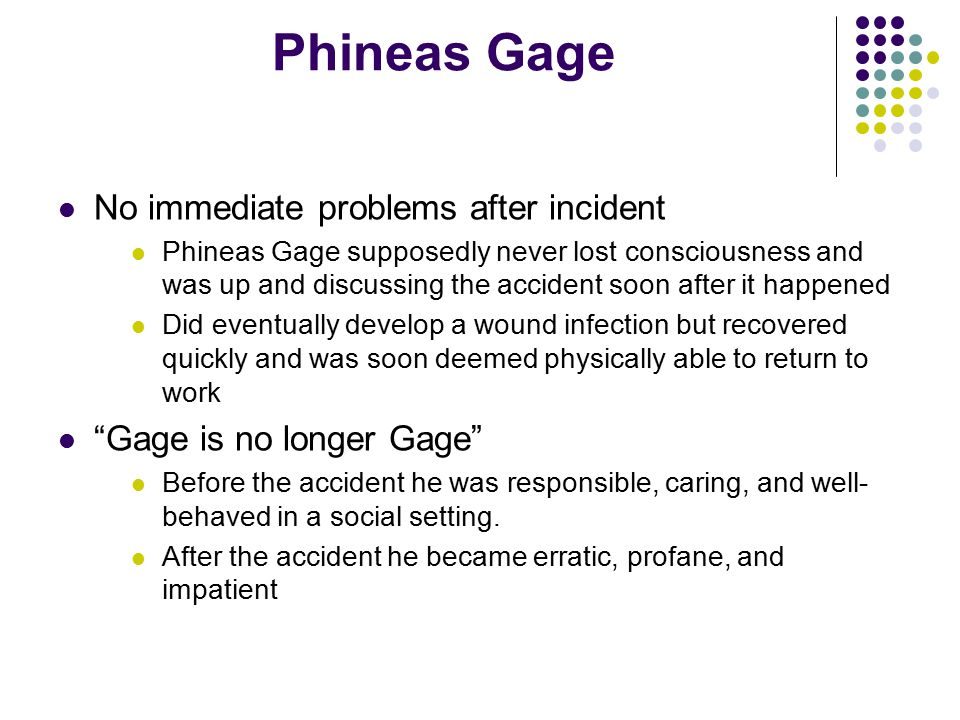 Phineas Gage No immediate problems after incident