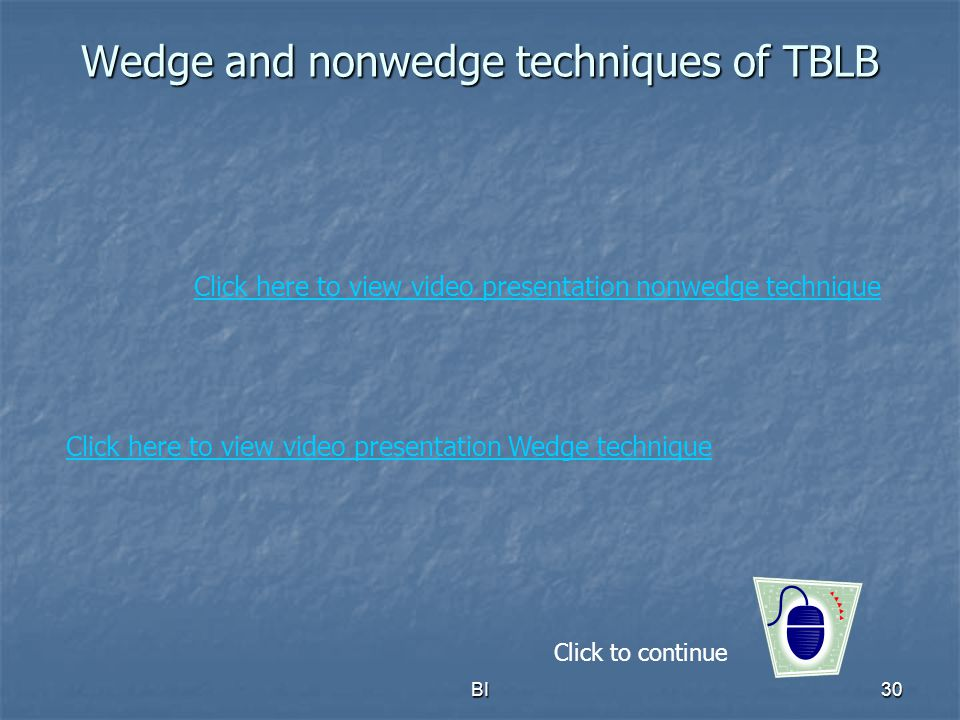 Wedge and nonwedge techniques of TBLB
