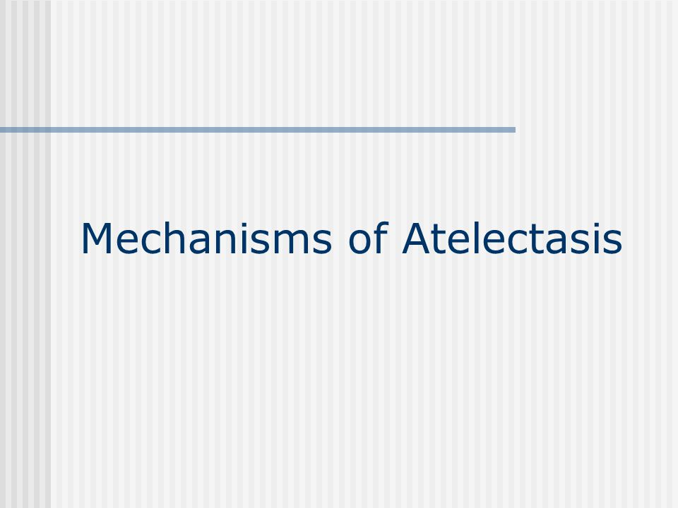 Mechanisms of Atelectasis