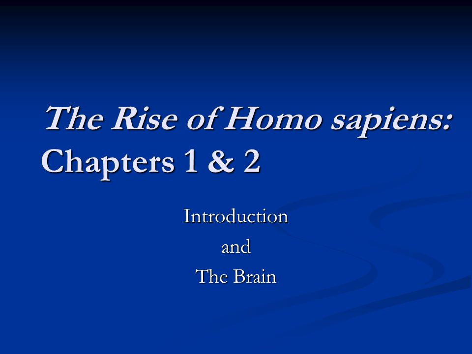 The Rise of Homo sapiens: Chapters 1 & 2