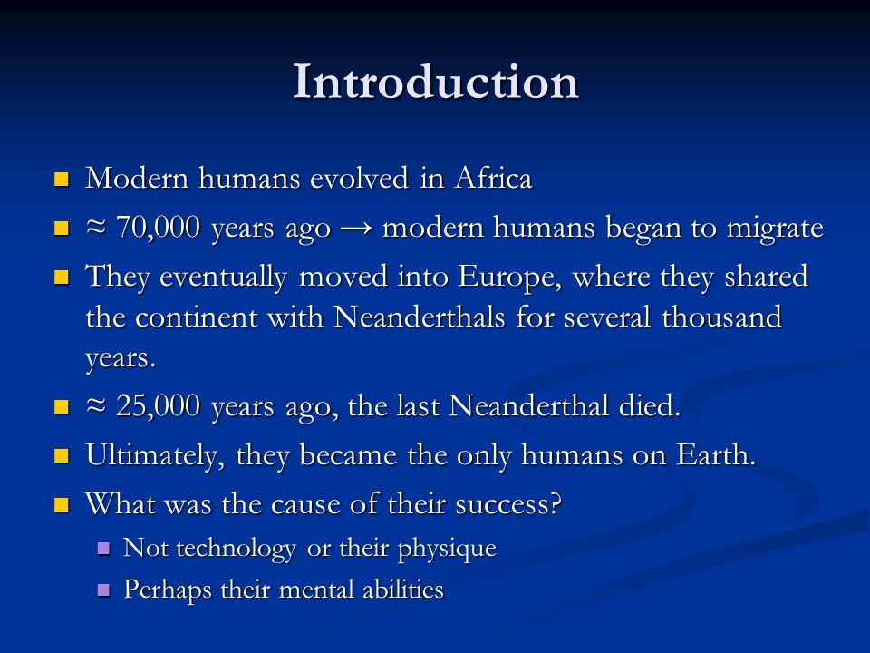 Introduction Modern humans evolved in Africa