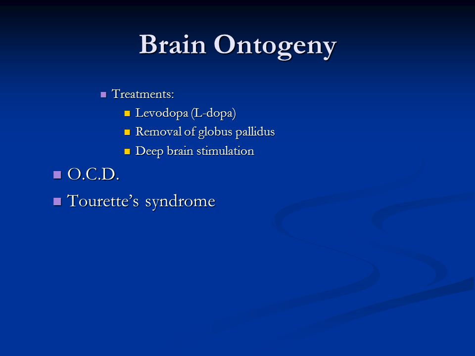Brain Ontogeny O.C.D. Tourette's syndrome Treatments: