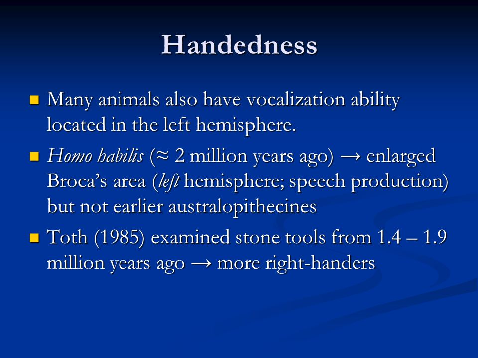 Handedness Many animals also have vocalization ability located in the left hemisphere.