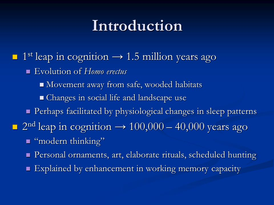 Introduction 1st leap in cognition → 1.5 million years ago