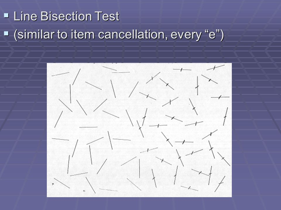 Line Bisection Test (similar to item cancellation, every e )