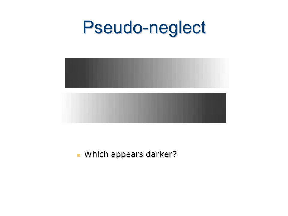 Pseudo-neglect Which appears darker