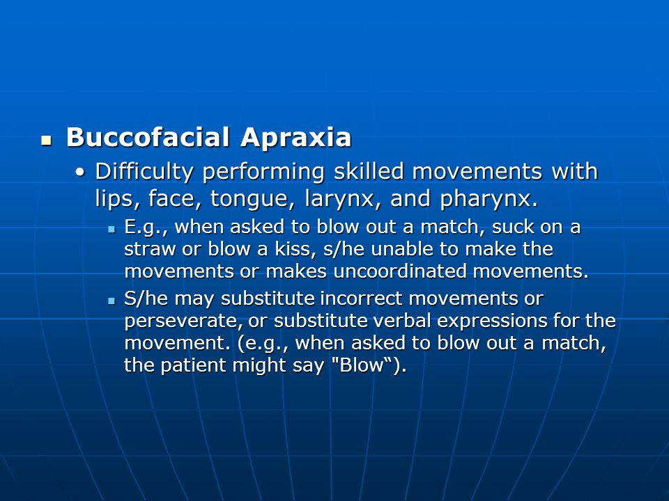 Buccofacial Apraxia Difficulty performing skilled movements with lips, face, tongue, larynx, and pharynx.