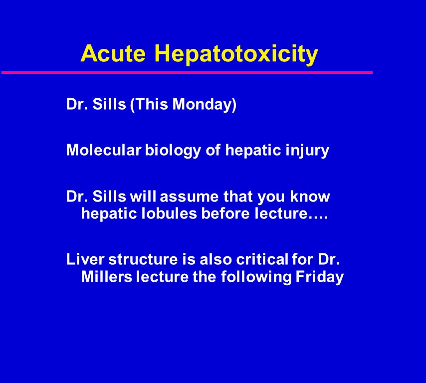 Acute Hepatotoxicity Dr. Sills (This Monday)