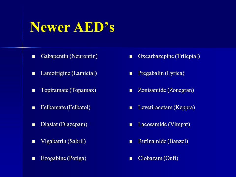 Newer AED's Gabapentin (Neurontin) Lamotrigine (Lamictal)