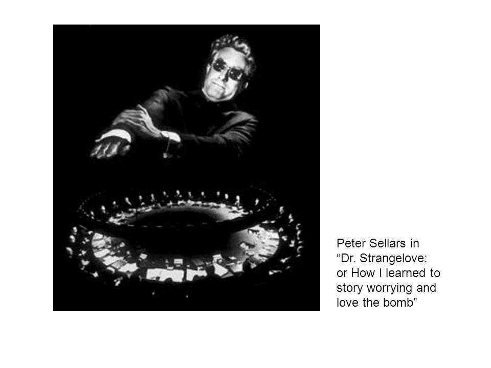 Peter Sellars in Dr. Strangelove: or How I learned to story worrying and love the bomb