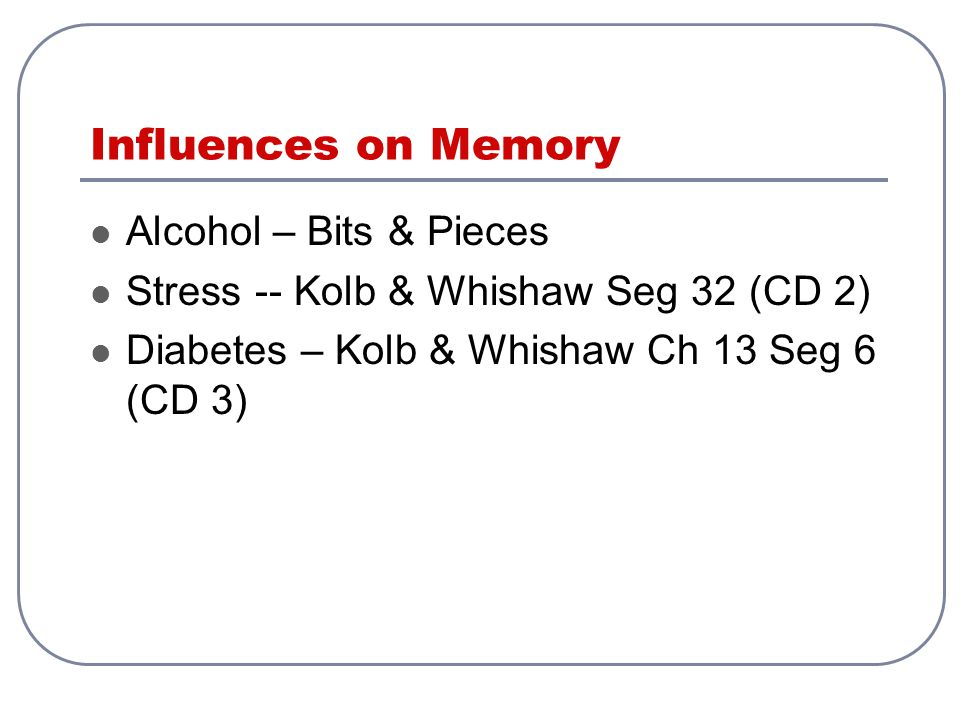 Influences on Memory Alcohol – Bits & Pieces