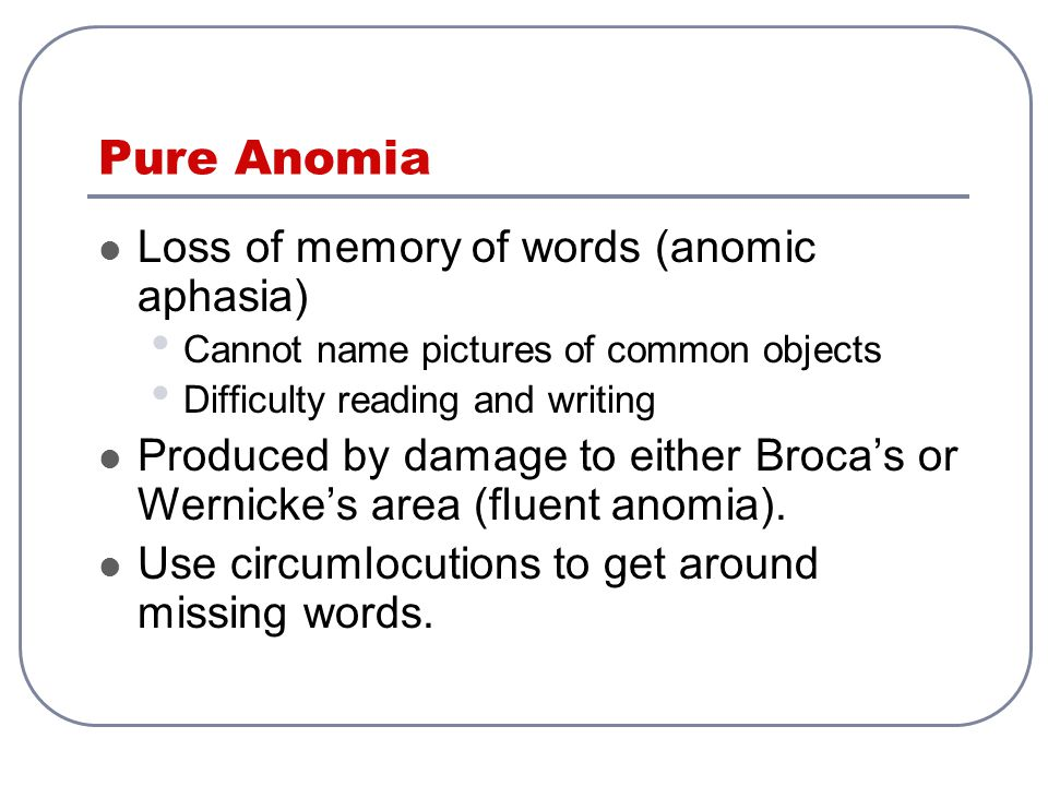 Pure Anomia Loss of memory of words (anomic aphasia)