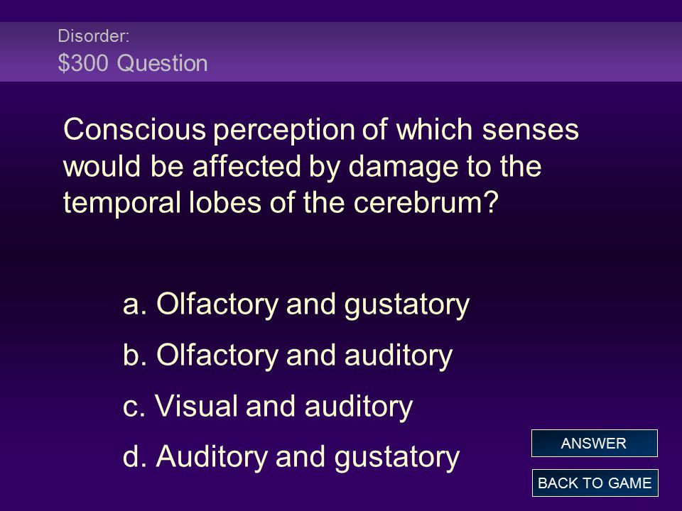 a. Olfactory and gustatory b. Olfactory and auditory