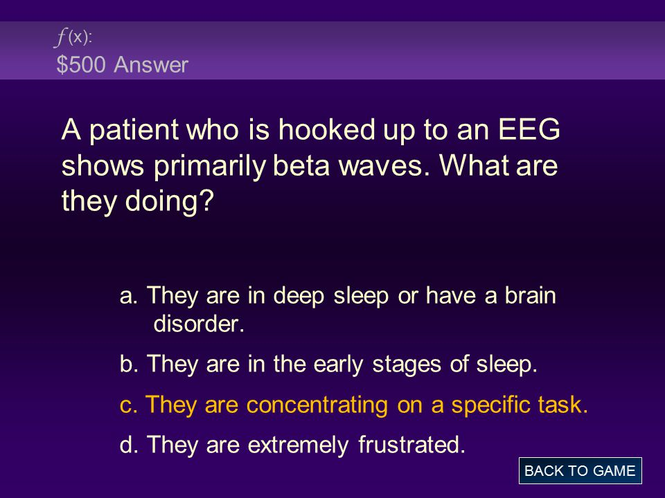 f (x): $500 Answer A patient who is hooked up to an EEG shows primarily beta waves. What are they doing