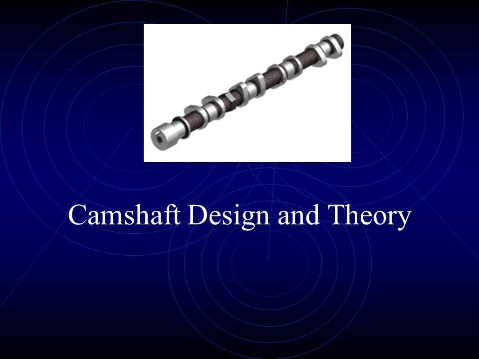 Camshaft Design and Theory