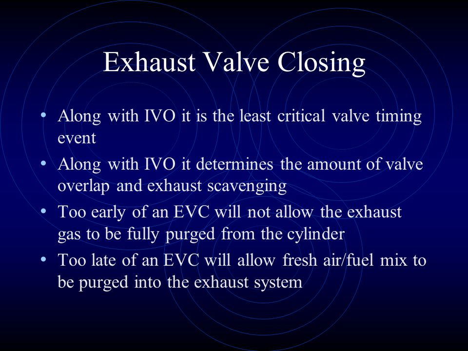 Exhaust Valve Closing Along with IVO it is the least critical valve timing event.