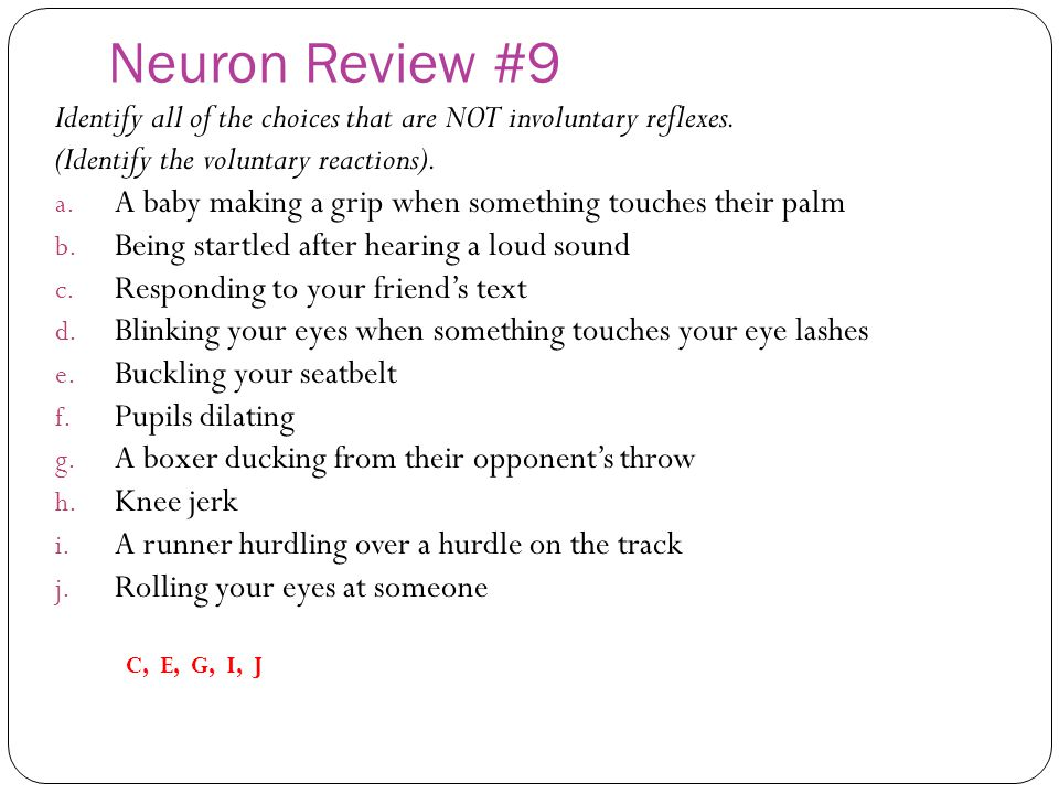 Neuron Review #9 Identify all of the choices that are NOT involuntary reflexes. (Identify the voluntary reactions).