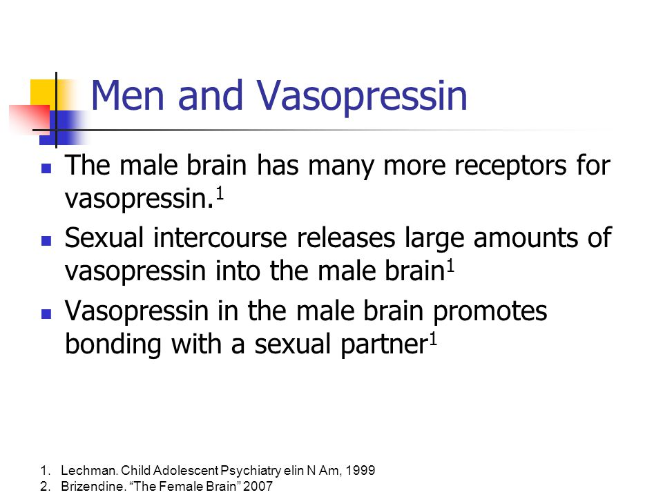 Men and Vasopressin The male brain has many more receptors for vasopressin.1.