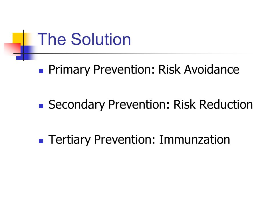 The Solution Primary Prevention: Risk Avoidance