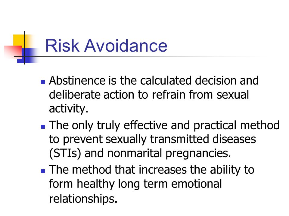 Risk Avoidance Abstinence is the calculated decision and deliberate action to refrain from sexual activity.