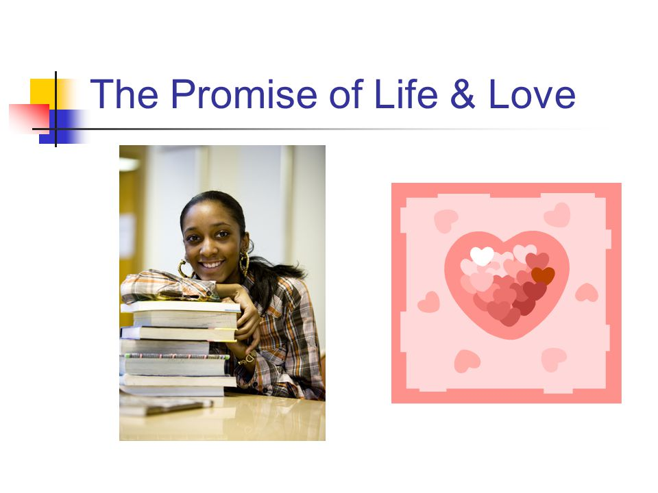 The Promise of Life & Love