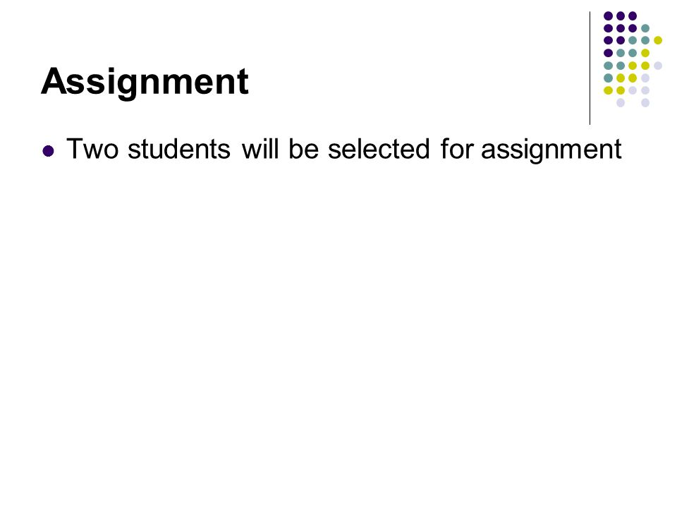 Assignment Two students will be selected for assignment