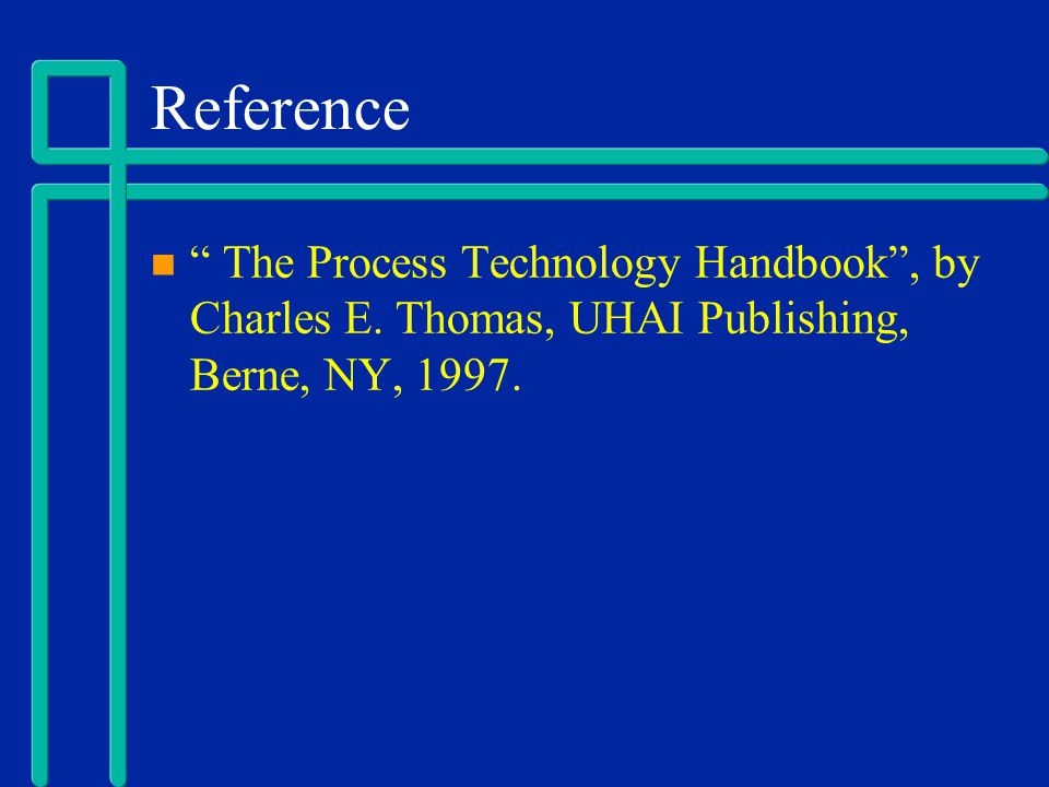Reference The Process Technology Handbook , by Charles E.