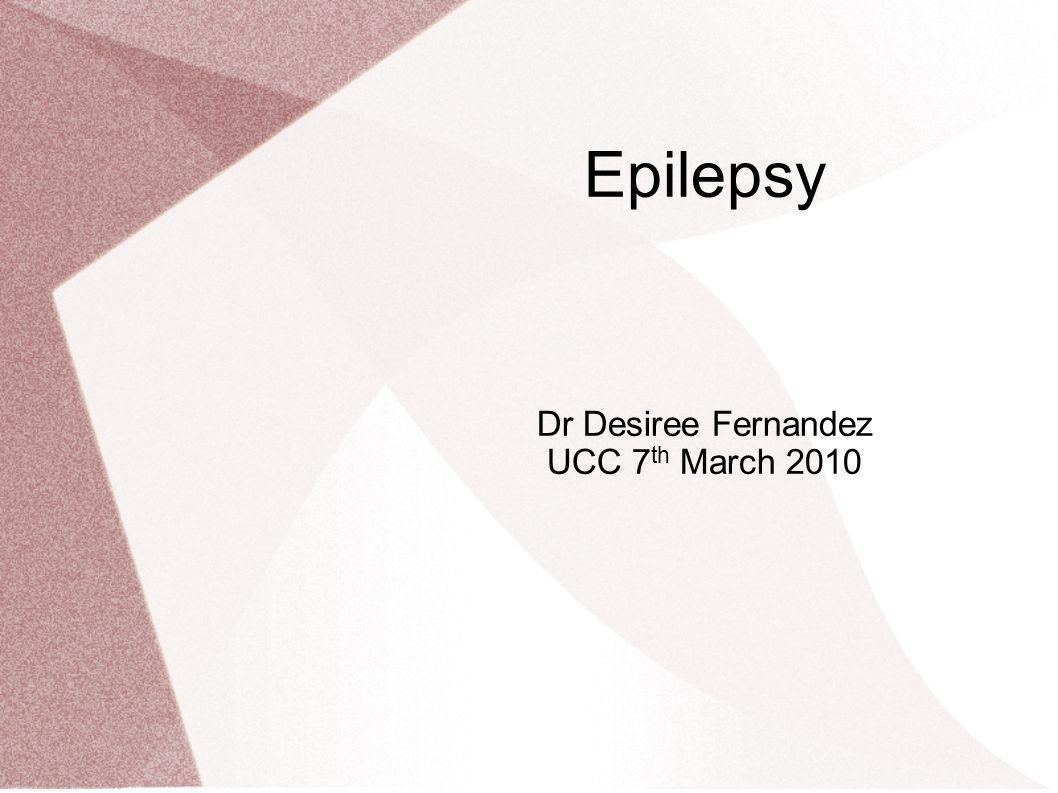 Epilepsy Dr Desiree Fernandez UCC 7th March 2010