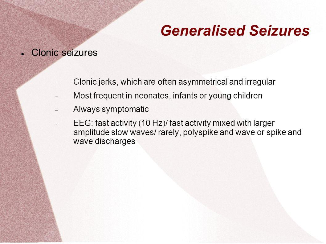 Generalised Seizures Clonic seizures