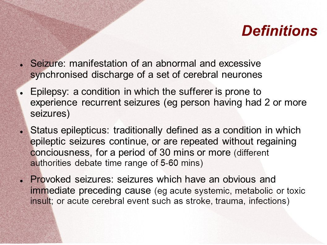 Definitions Seizure: manifestation of an abnormal and excessive synchronised discharge of a set of cerebral neurones.