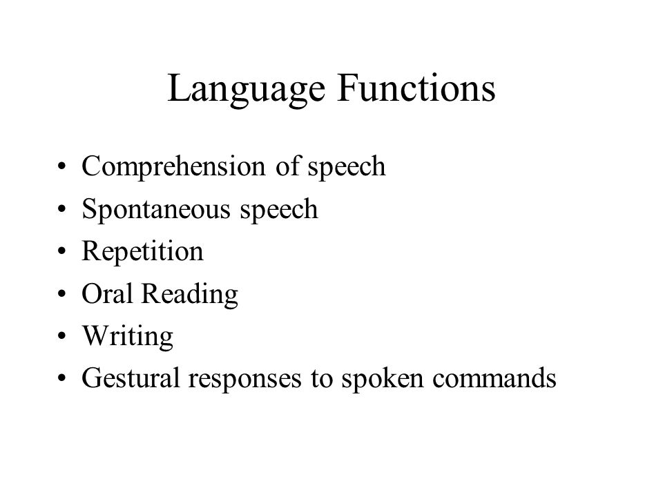 Language Functions Comprehension of speech Spontaneous speech
