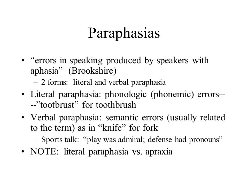 Paraphasias errors in speaking produced by speakers with aphasia (Brookshire) 2 forms: literal and verbal paraphasia.