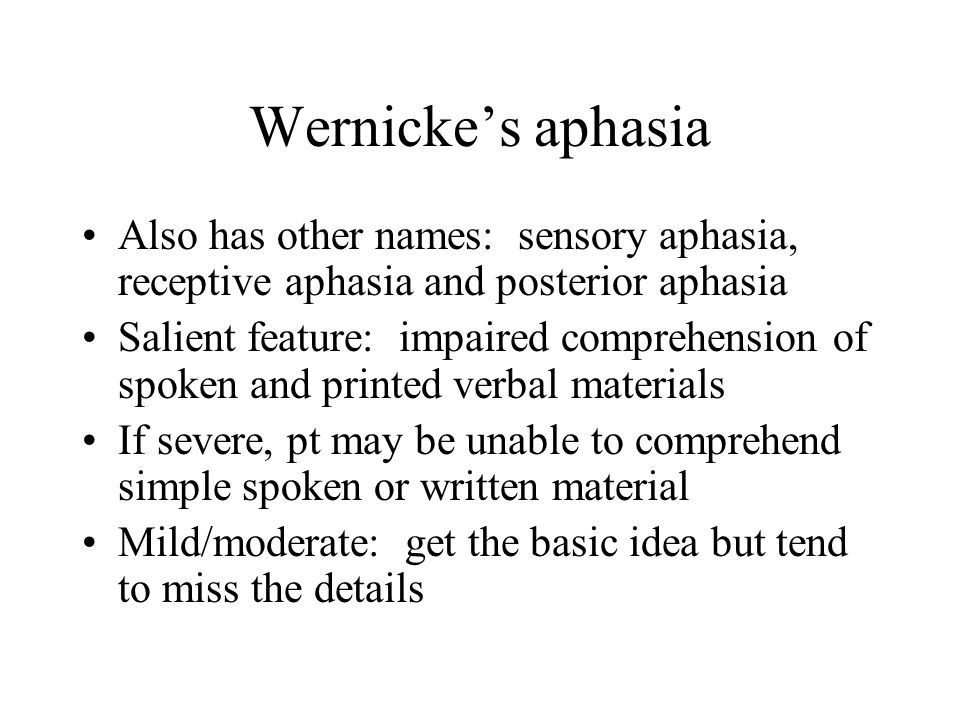 Wernicke's aphasia Also has other names: sensory aphasia, receptive aphasia and posterior aphasia.