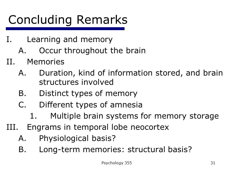 Concluding Remarks Learning and memory Occur throughout the brain