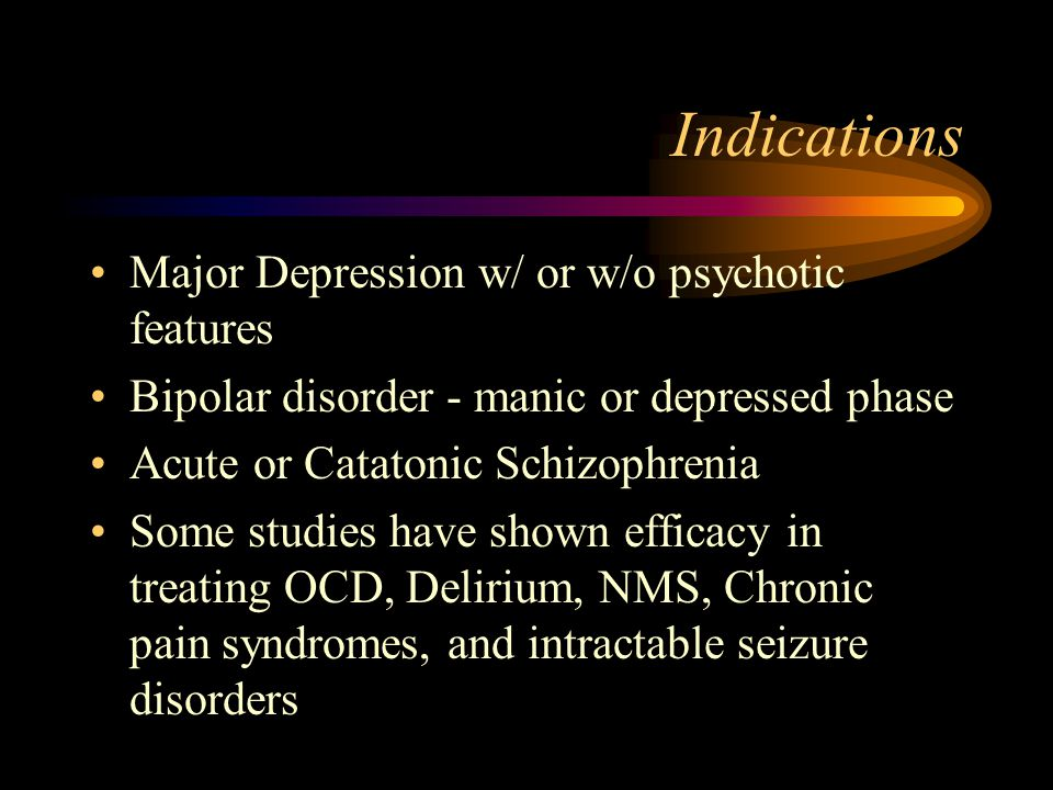 Indications Major Depression w/ or w/o psychotic features