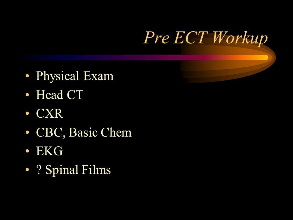 Pre ECT Workup Physical Exam Head CT CXR CBC, Basic Chem EKG