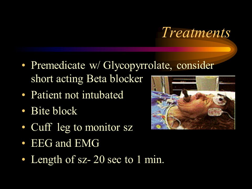 Treatments Premedicate w/ Glycopyrrolate, consider short acting Beta blocker. Patient not intubated.