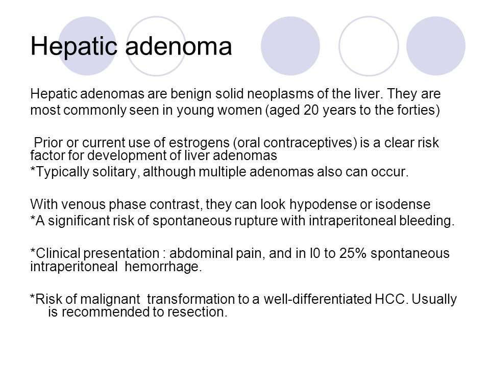 Hepatic adenoma Hepatic adenomas are benign solid neoplasms of the liver. They are. most commonly seen in young women (aged 20 years to the forties)