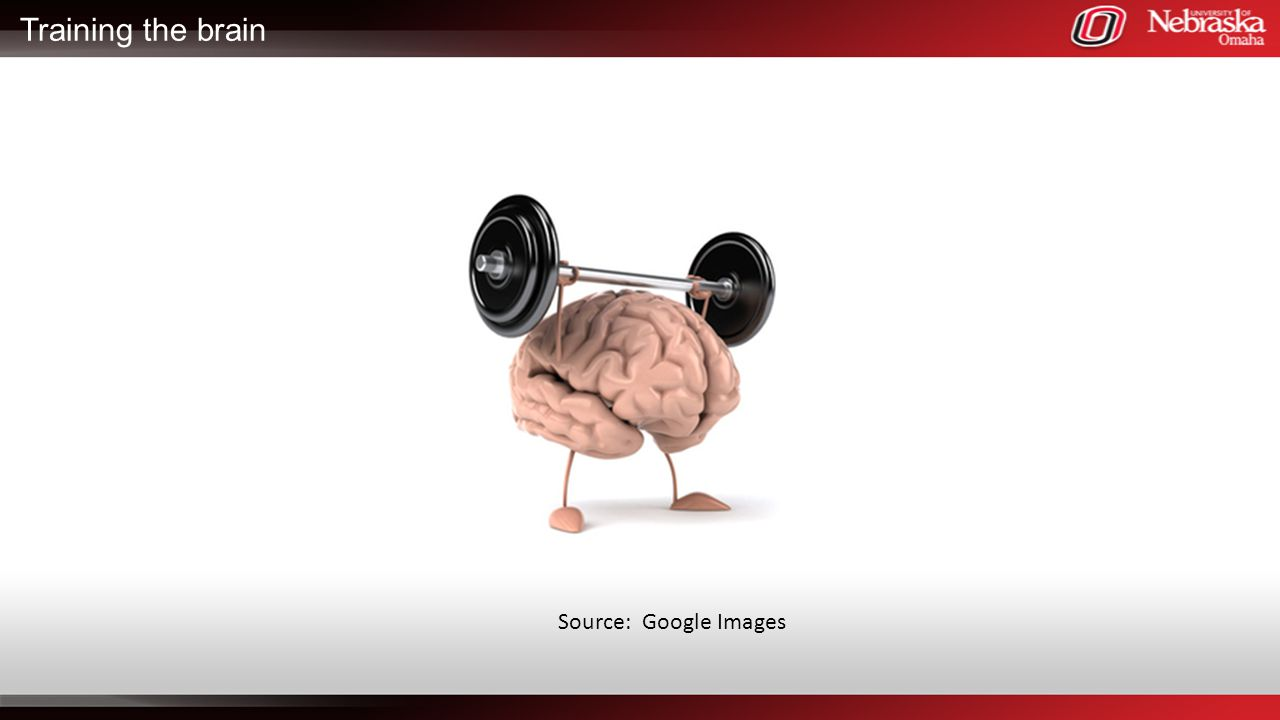 Training the brain Source: Google Images