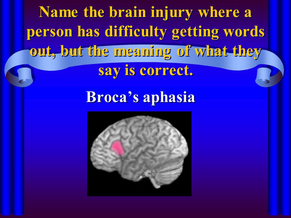Name the brain injury where a person has difficulty getting words out, but the meaning of what they say is correct.