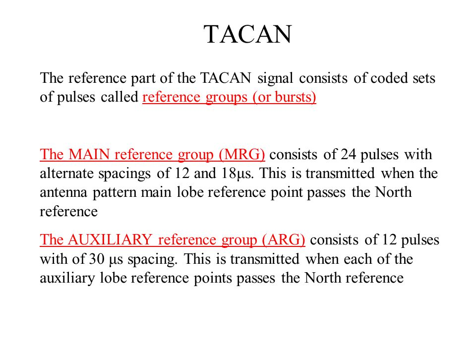 TACAN The reference part of the TACAN signal consists of coded sets of pulses called reference groups (or bursts)