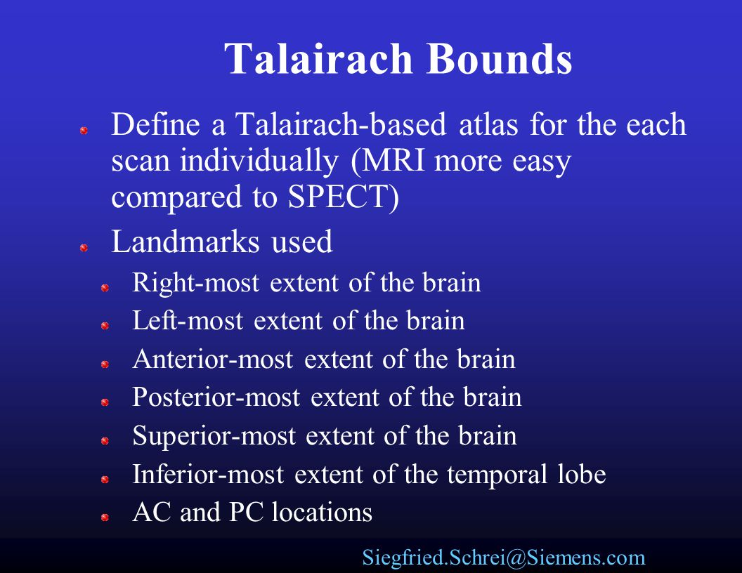 Talairach Bounds Define a Talairach-based atlas for the each scan individually (MRI more easy compared to SPECT)